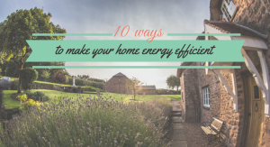 10 ways to make your home energy efficient