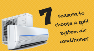 7 reasons to choose a split system air conditioner